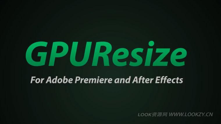 AE/PR插件-GPU加速提高画质清晰插件 GPUResize v1.2 Win/Mac
